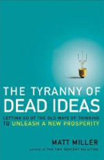 The Tyranny of Dead Ideas: Letting Go Of The Old Ways Of Thinking To Unleash A New Prosperity.