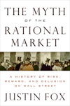 The Myth of the Rational Market: A History of Risk, Reward, and Delusion on Wall Street. By Justin Fox.