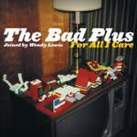 The Bad Plus, For All I Care (Heads Up).