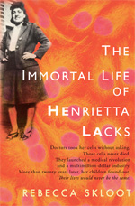 The Immortal Life of Henrietta Lacks by Rebecca Skloot.