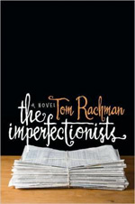 Tom Rachman's The Imperfectionsts.