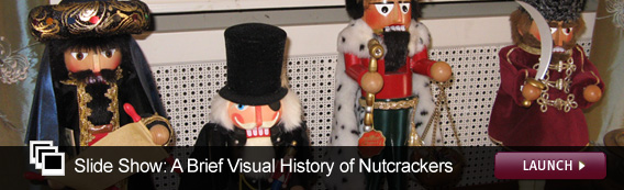 Slide Show: A Brief Visual History of Nutcrackers. Click image to launch.