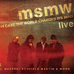 Medeski, Scofield, Martin & Wood: In Case the World Changes Its Mind (Indirecto).