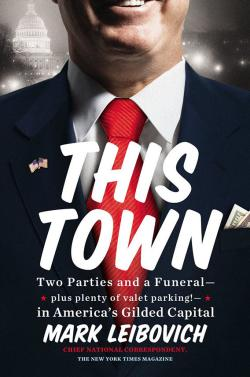 "Cover of Mark Leibovich's ""This Town."""